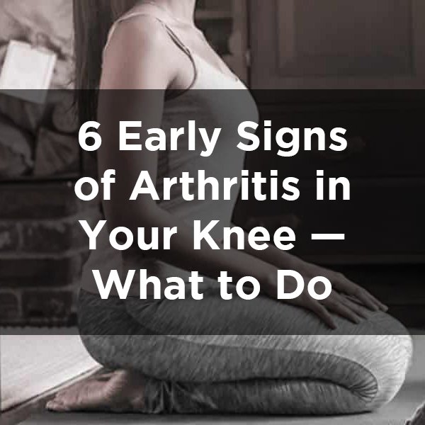 6 Early Signs Of Arthritis In Your Knee—What To Do