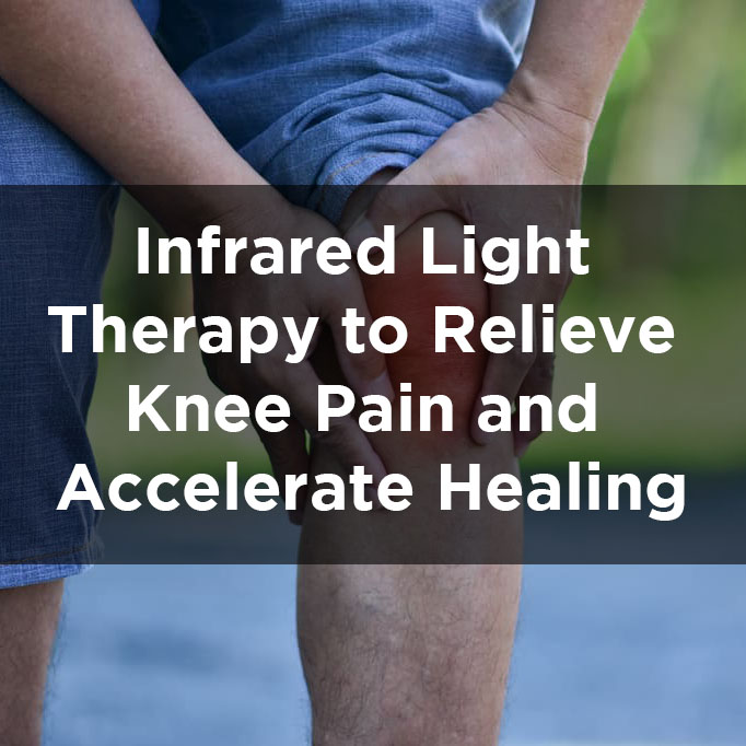 Infrared Light Therapy To Relieve Knee Pain And Accelerate Healing